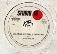 ALL THAT GLITTERS IS NOT GOLD / DUB IN GOLD. Artist: Glen Sloley. Label: Studio 16